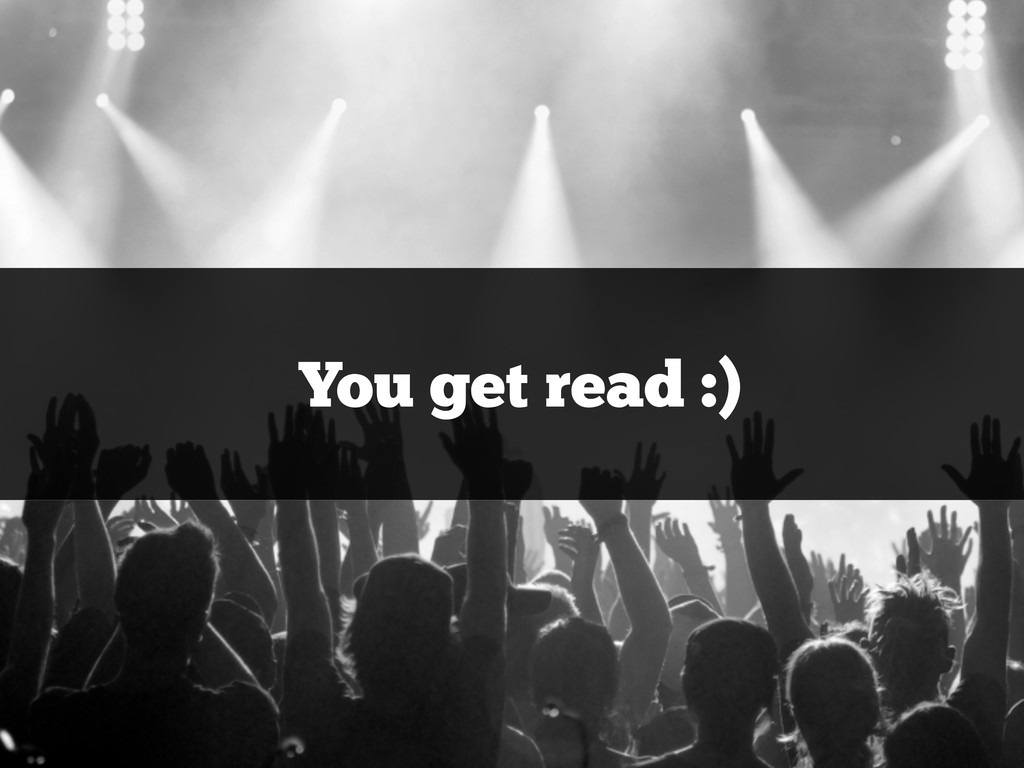 You get read :)