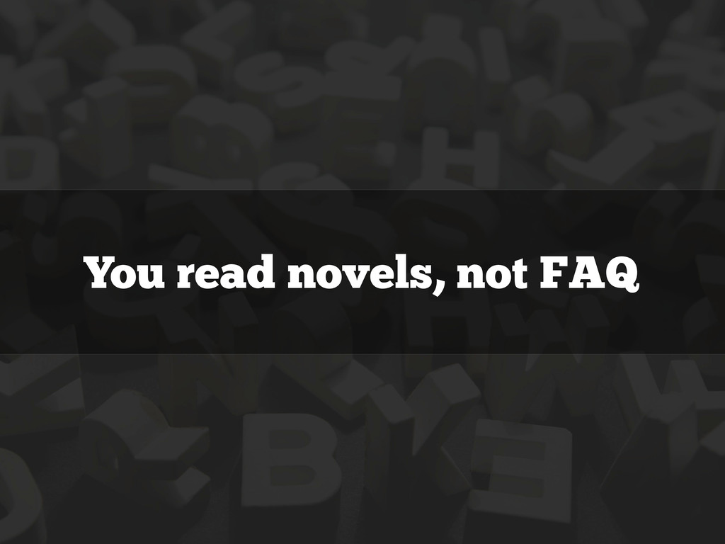 You read novels, not FAQ