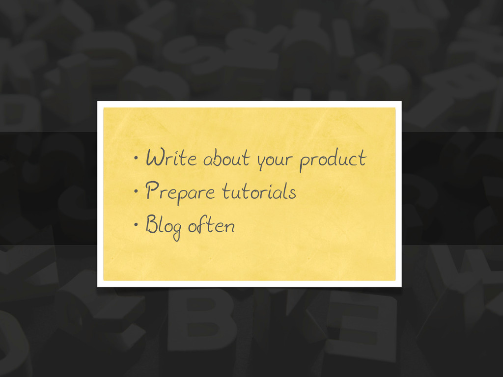 • Write about your product • Prepare tutorials ...
