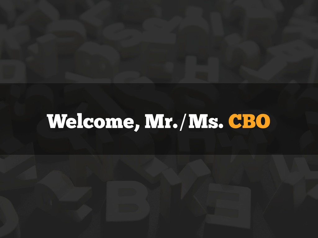 Welcome, Mr./Ms. CBO