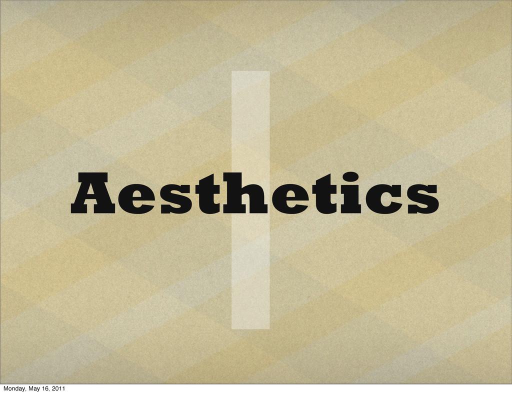 1 Aesthetics Monday, May 16, 2011