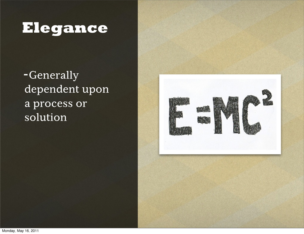Elegance -Generally dependent upon a process or...