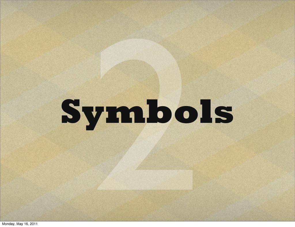 2 Symbols Monday, May 16, 2011