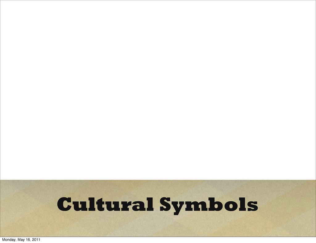 Cultural Symbols Monday, May 16, 2011