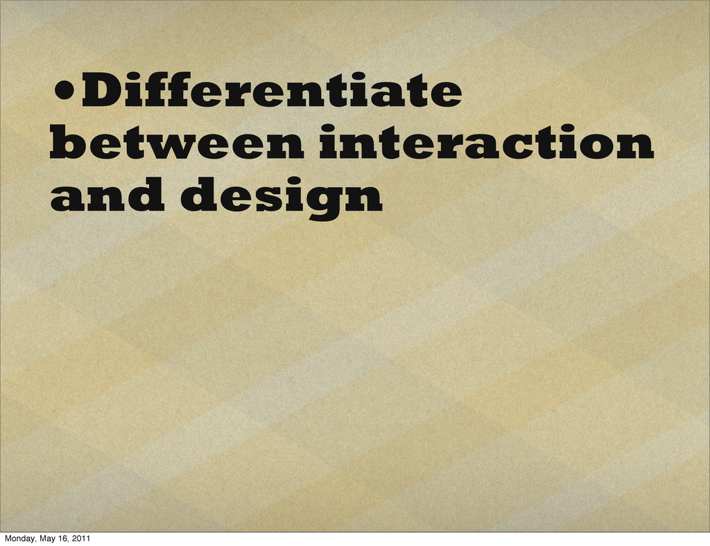 •Differentiate between interaction and design M...