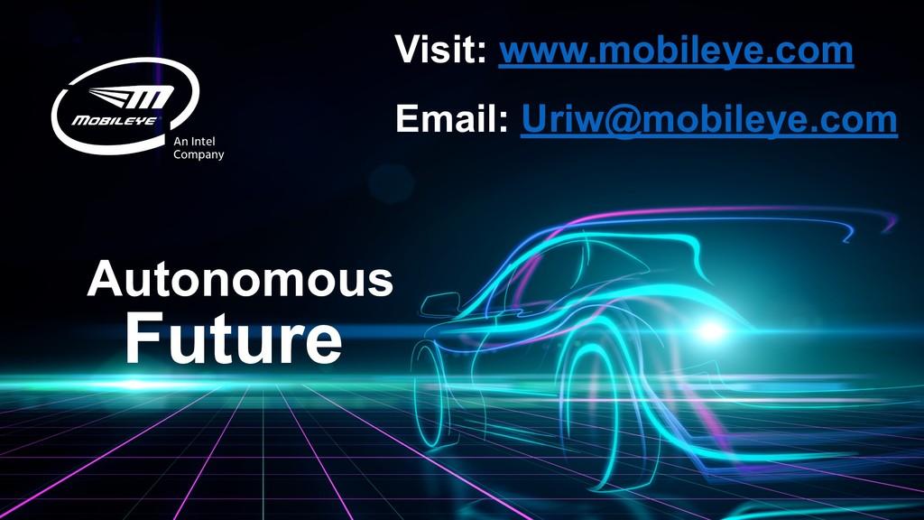 Future Autonomous Visit: www.mobileye.com Email...