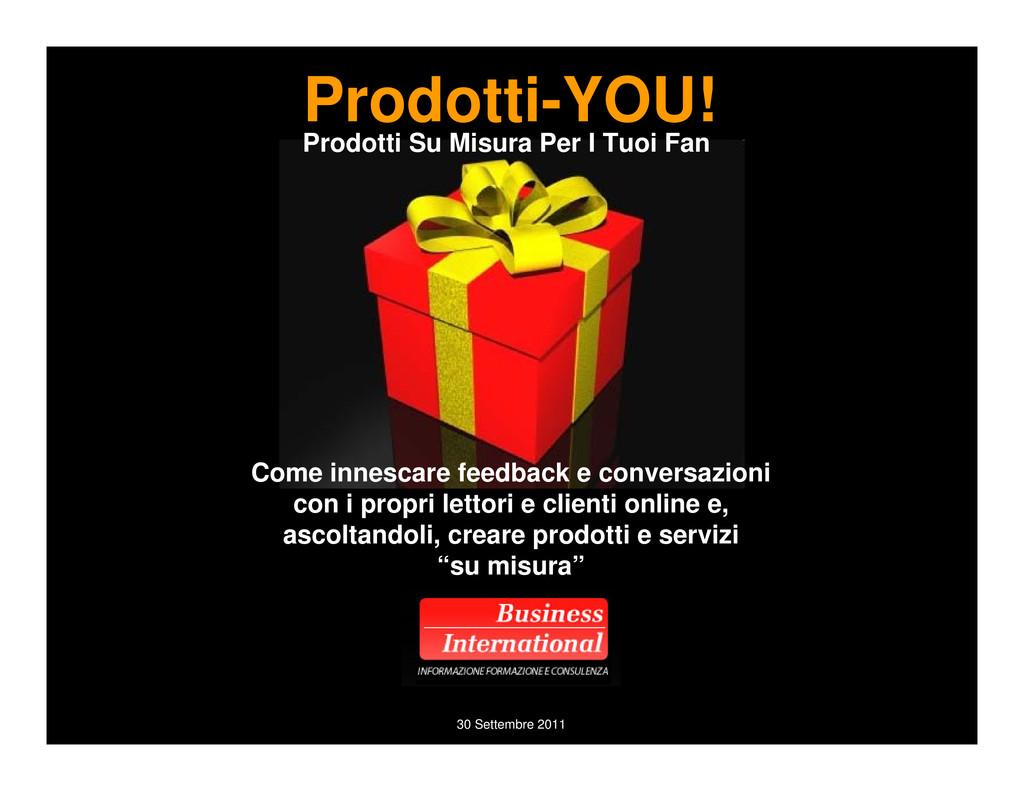 30 Settembre 2011 Prodotti-YOU! della Coda Lung...