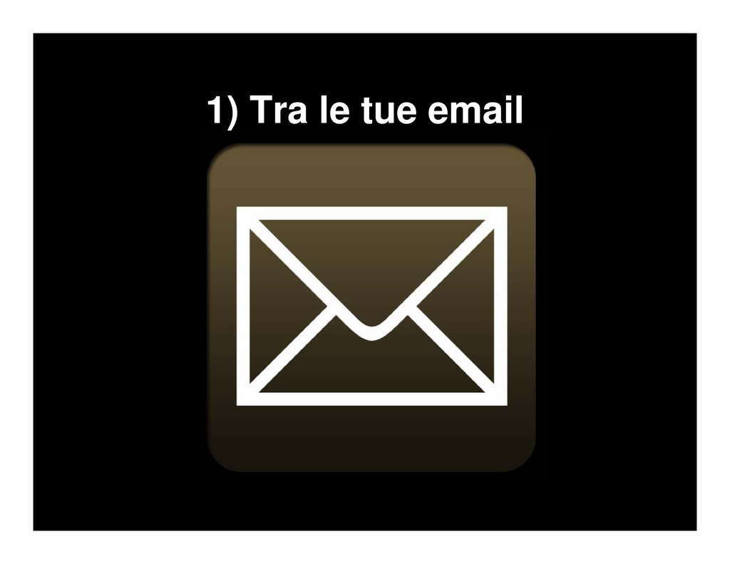 1) Tra le tue email