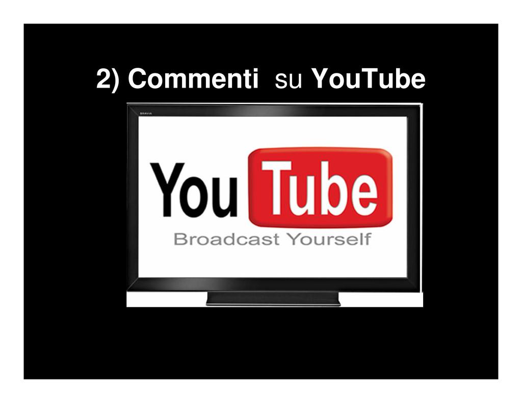 2) Commenti su YouTube