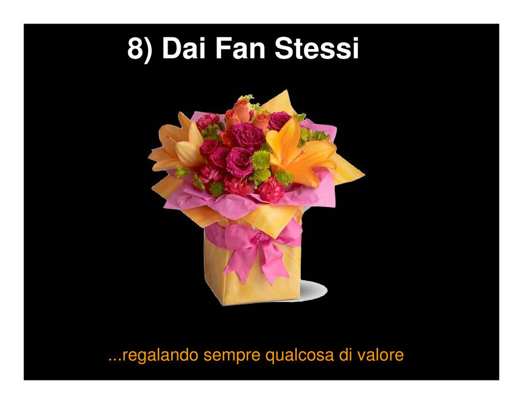 8) Dai Fan Stessi ...regalando sempre qualcosa ...