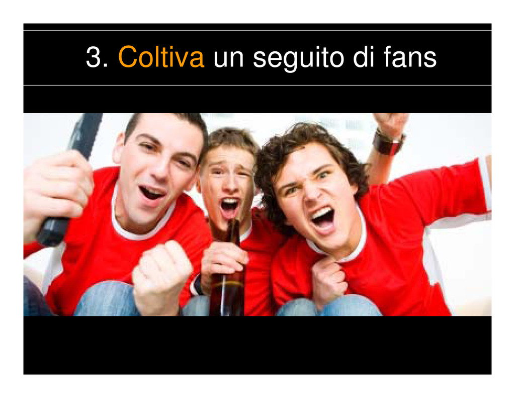 3. Coltiva un seguito di fans
