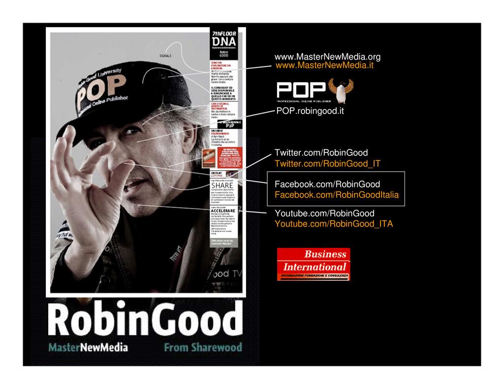 www.MasterNewMedia.org POP.robingood.it Twitter...