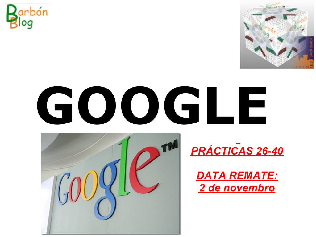 GOOGLE PRÁCTICAS 26-40 DATA REMATE: 2 de novemb...