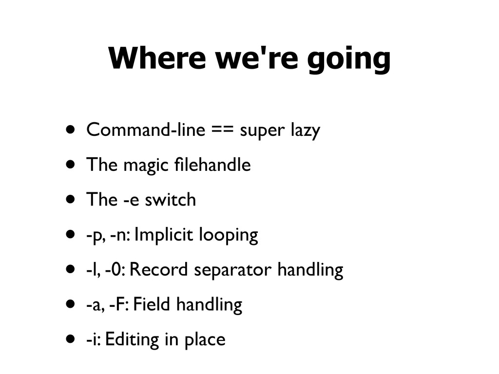 • Command-line == super lazy • The magic filehan...