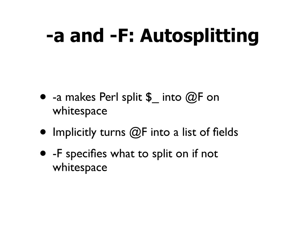 • -a makes Perl split $_ into @F on whitespace ...