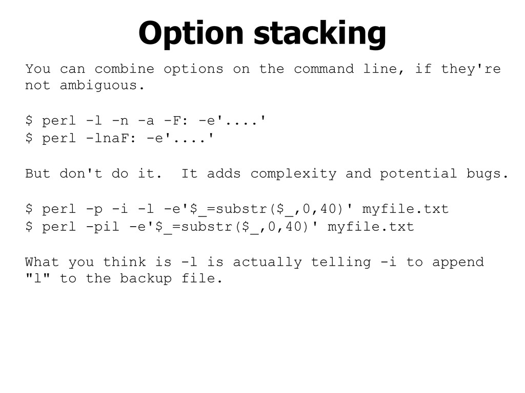 You can combine options on the command line, if...