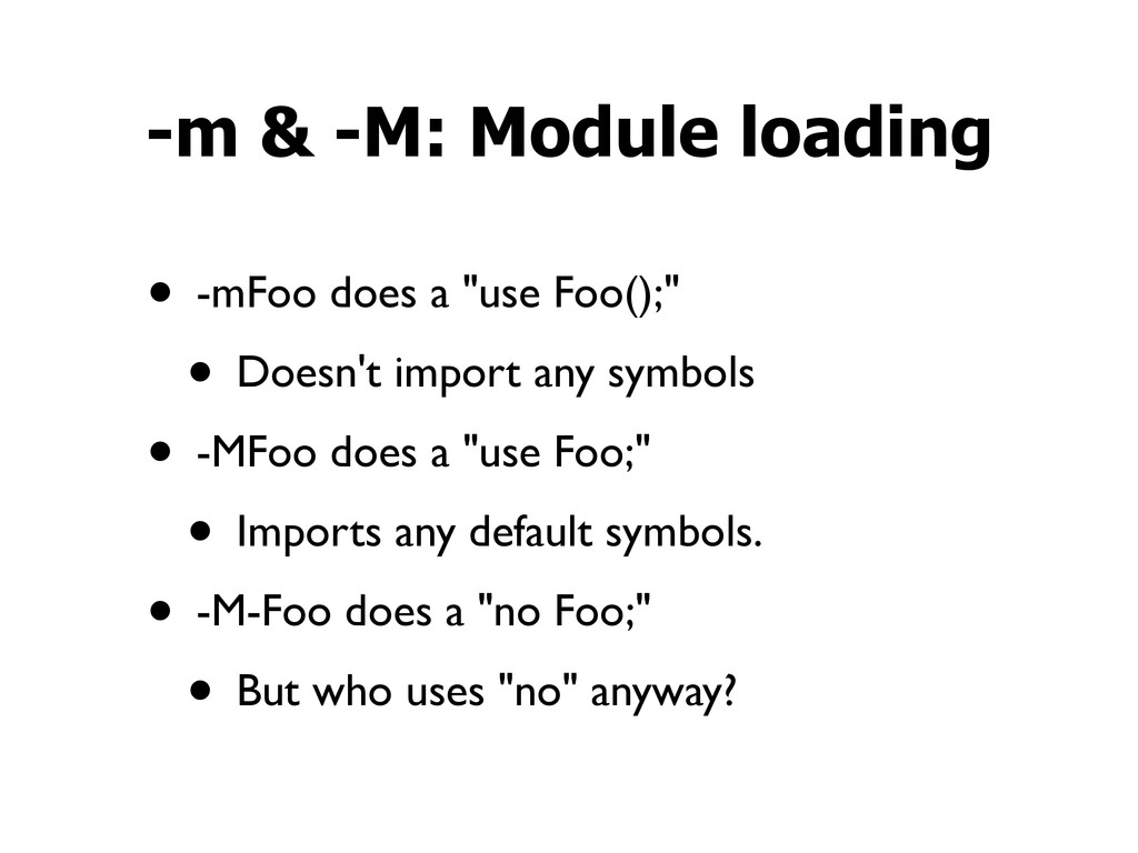"• -mFoo does a ""use Foo();"" • Doesn't import an..."