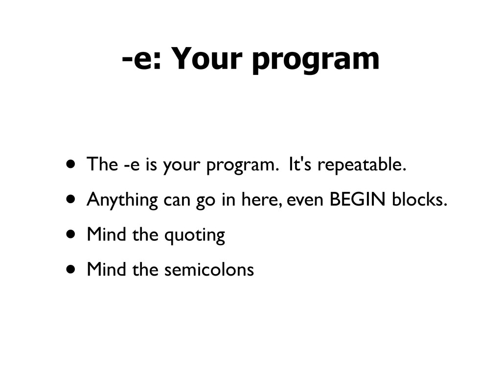 • The -e is your program. It's repeatable. • An...
