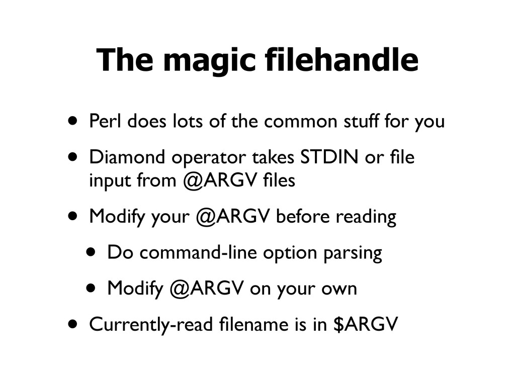 • Perl does lots of the common stuff for you • ...