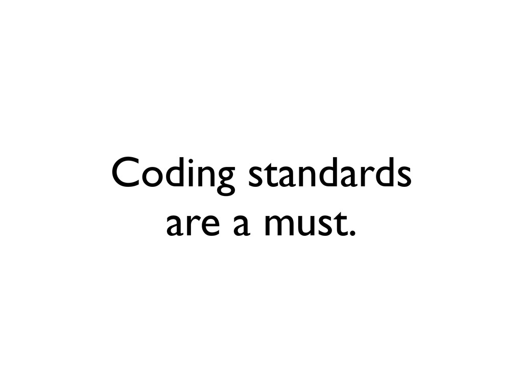 Coding standards are a must.
