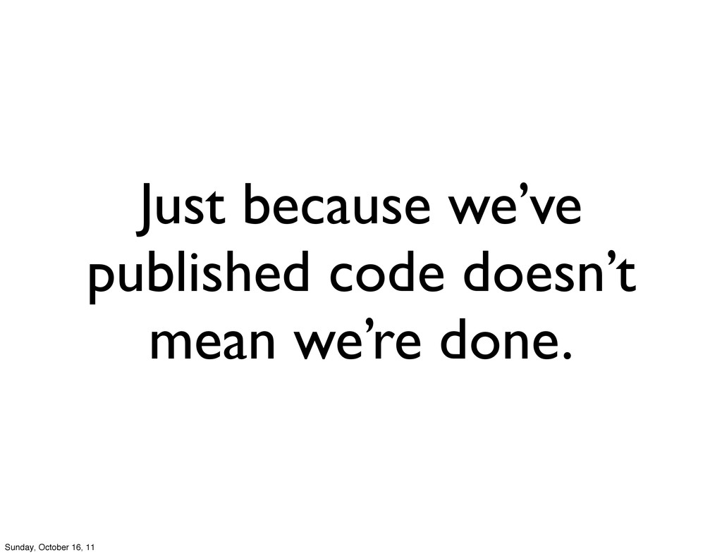 Just because we've published code doesn't mean ...