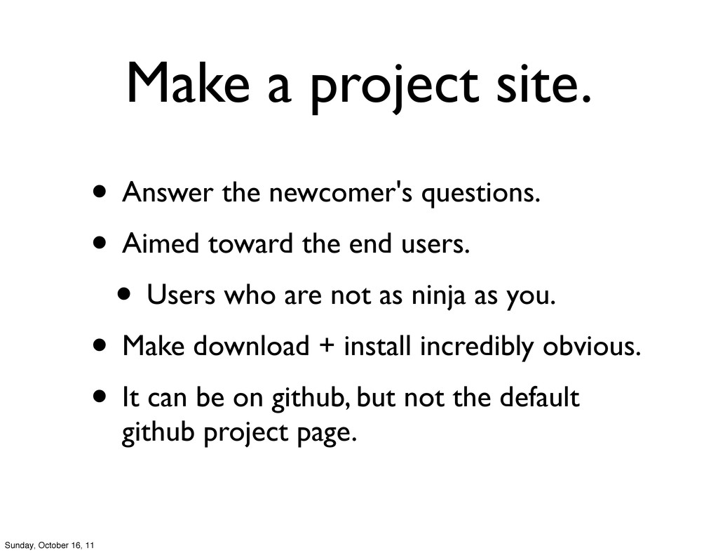 Make a project site. • Answer the newcomer's qu...