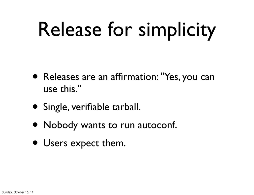Release for simplicity • Releases are an affirma...