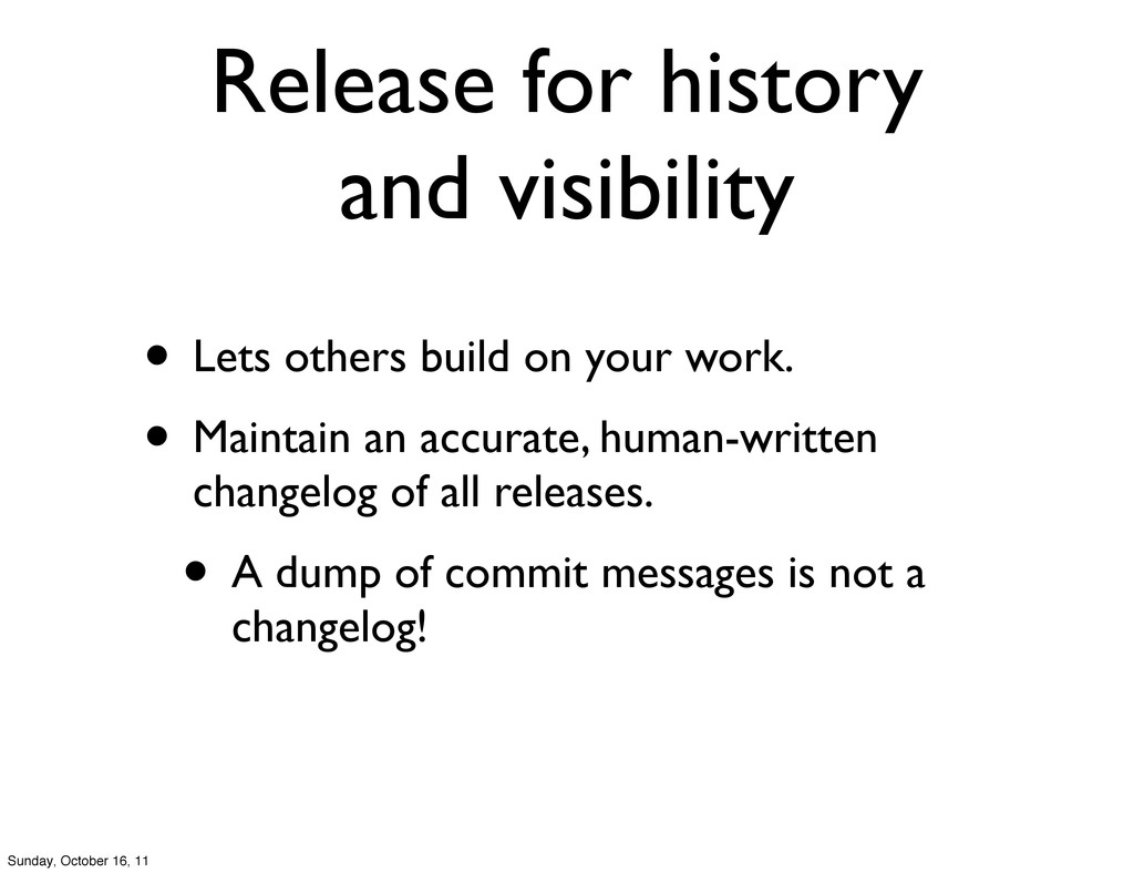Release for history and visibility • Lets other...