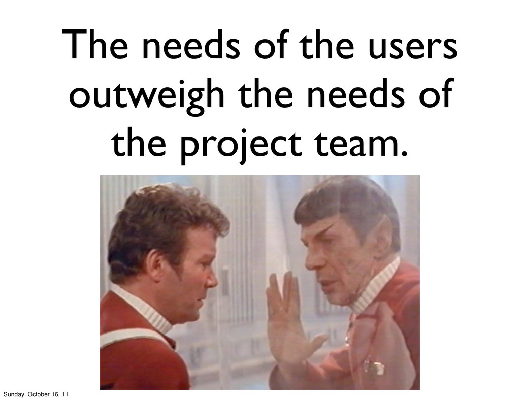The needs of the users outweigh the needs of th...