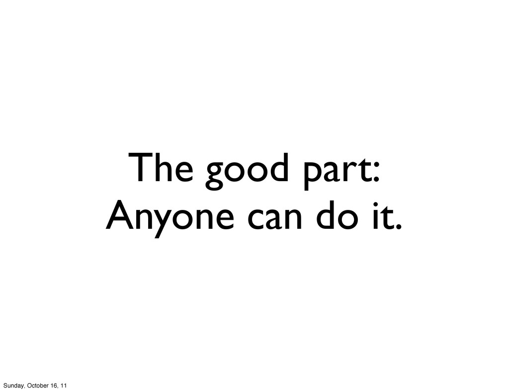 The good part: Anyone can do it. Sunday, Octobe...