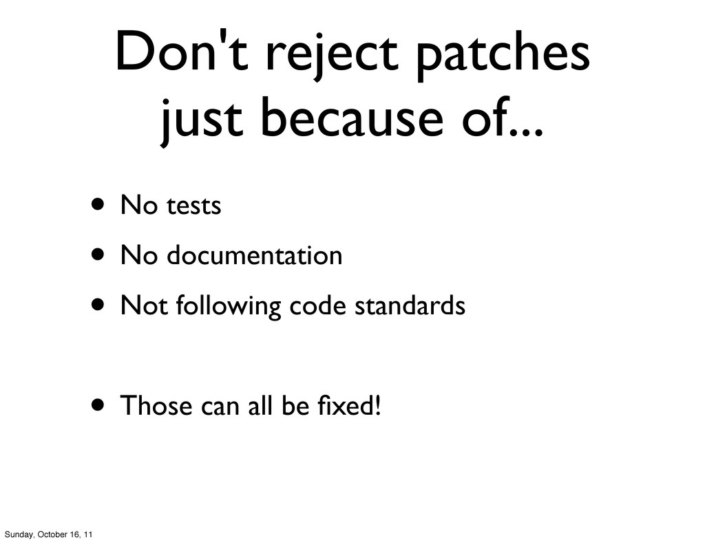 Don't reject patches just because of... • No te...