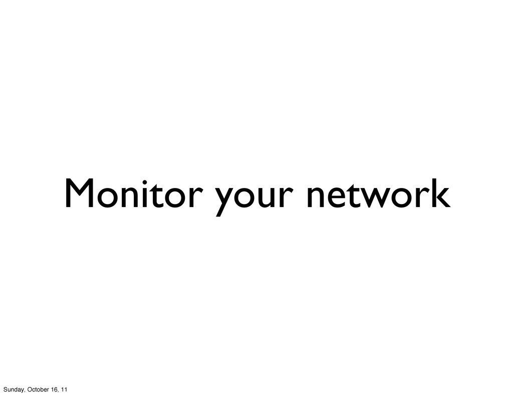 Monitor your network Sunday, October 16, 11