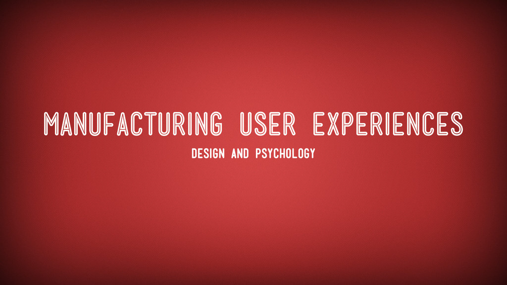 Manufacturing User Experiences Design And Psych...