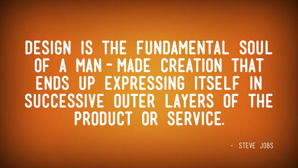 - Steve Jobs Design is the fundamental soul of ...