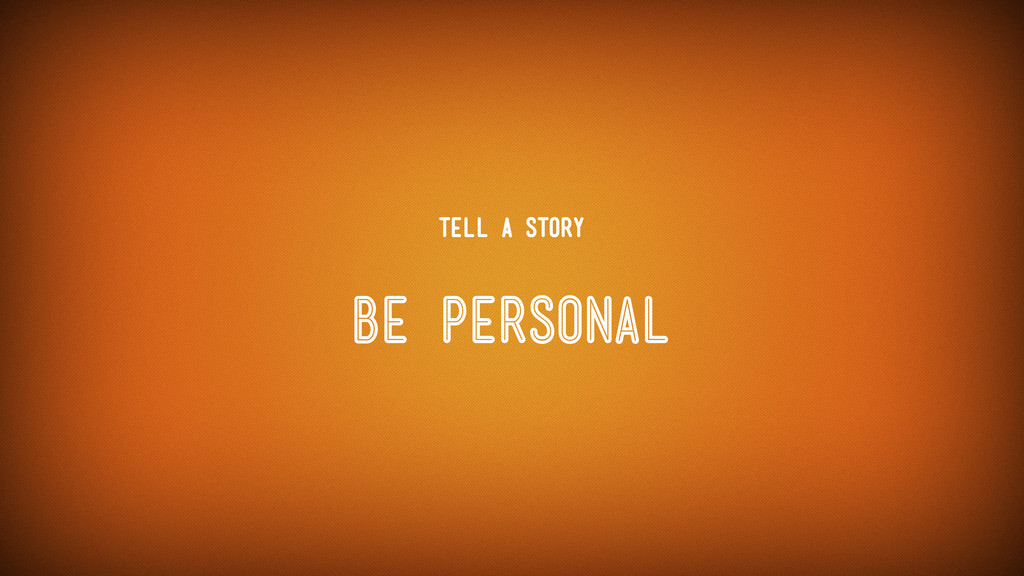 Be PErsonal Tell a Story