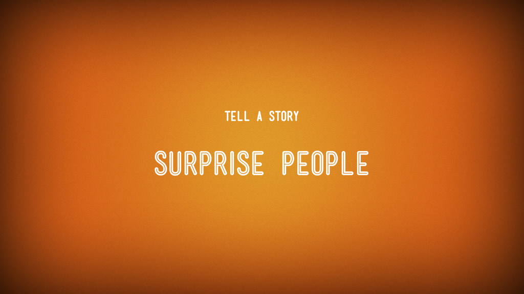 Surprise people Tell a Story
