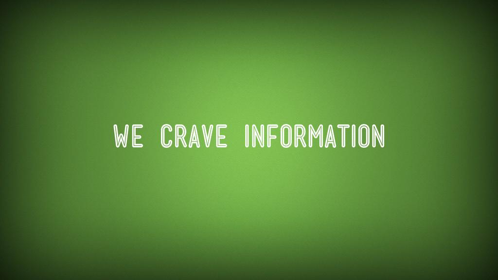 We Crave Information