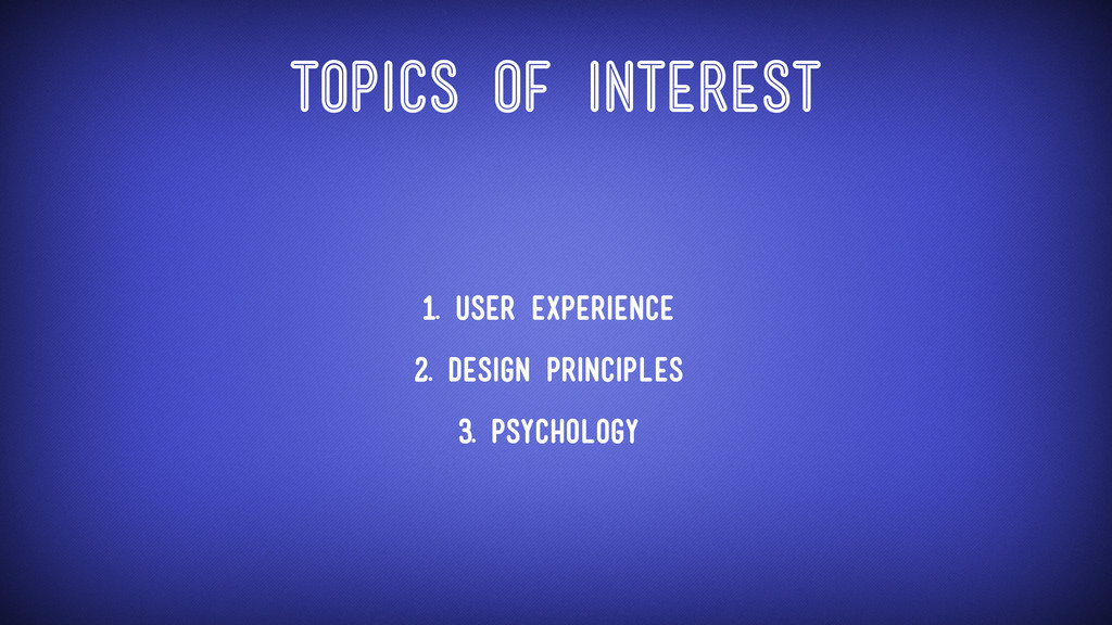 Topics of interest • 1. User Experience • 2. De...
