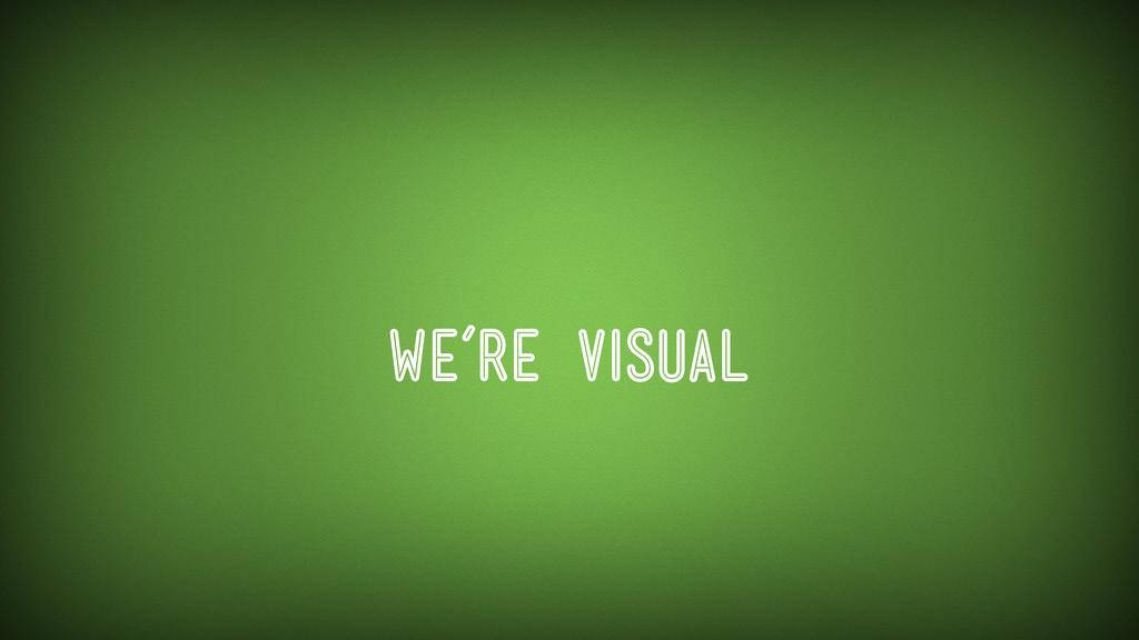 We're Visual