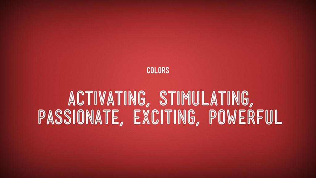Colors activating, stimulating, passionate, exc...