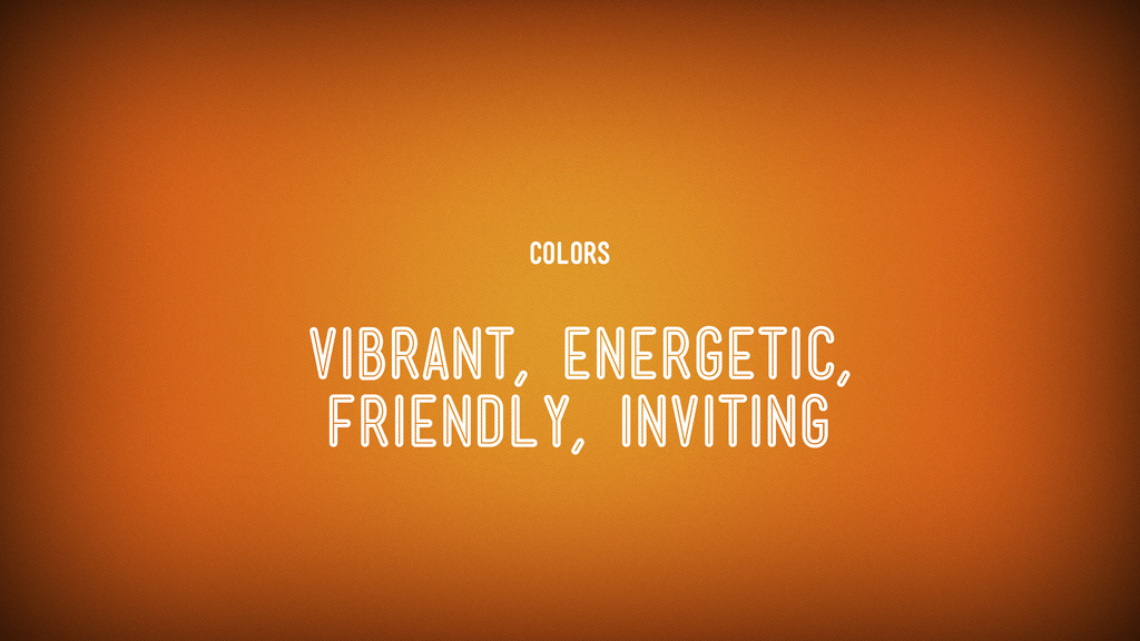Colors vibrant, energetic, friendly, inviting