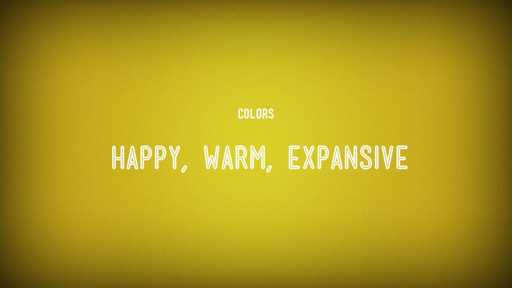 Colors happy, warm, expansive
