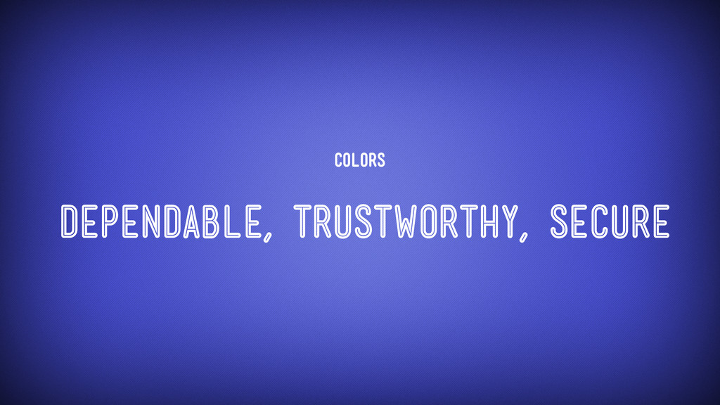 Colors Dependable, trustworthy, secure