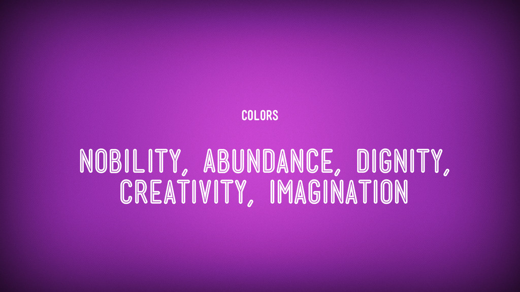 Colors Nobility, Abundance, dignity, creativity...