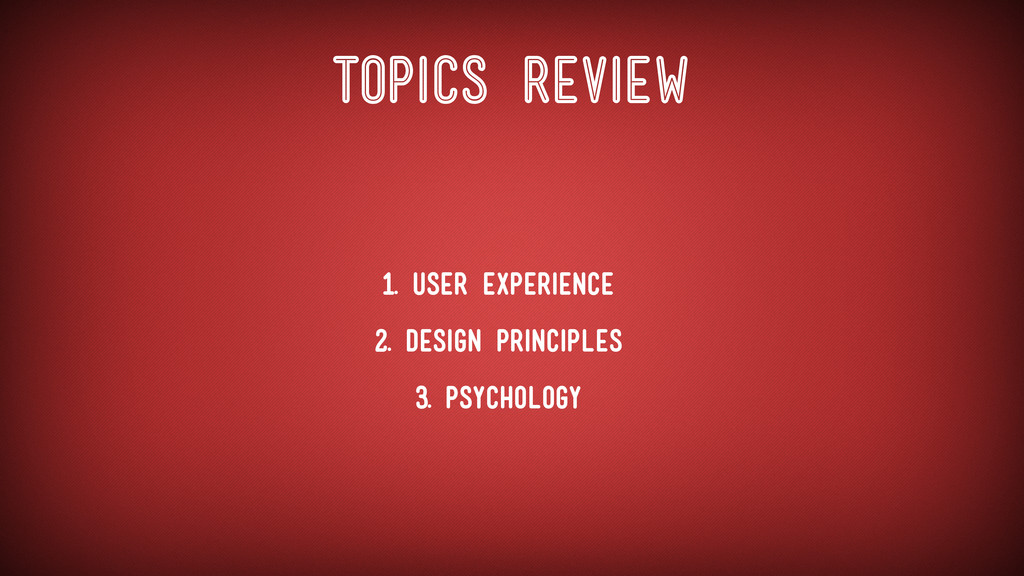 Topics Review • 1. User Experience • 2. Design ...