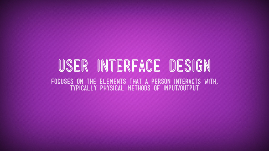 User Interface Design Focuses on the elements t...