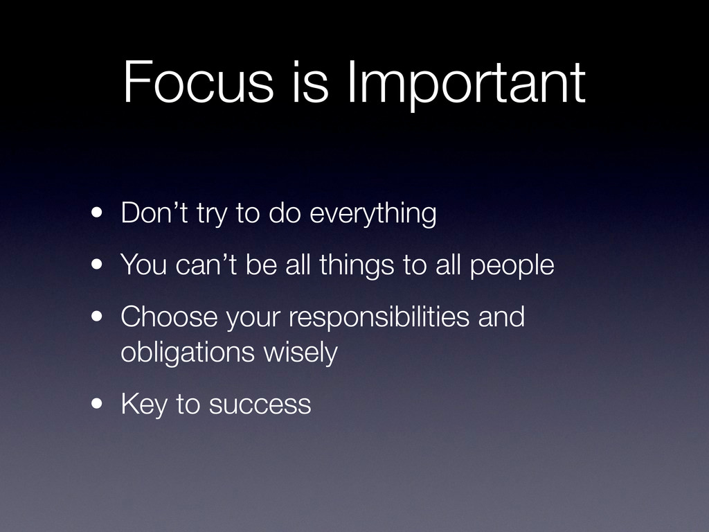 Focus is Important • Don't try to do everything...