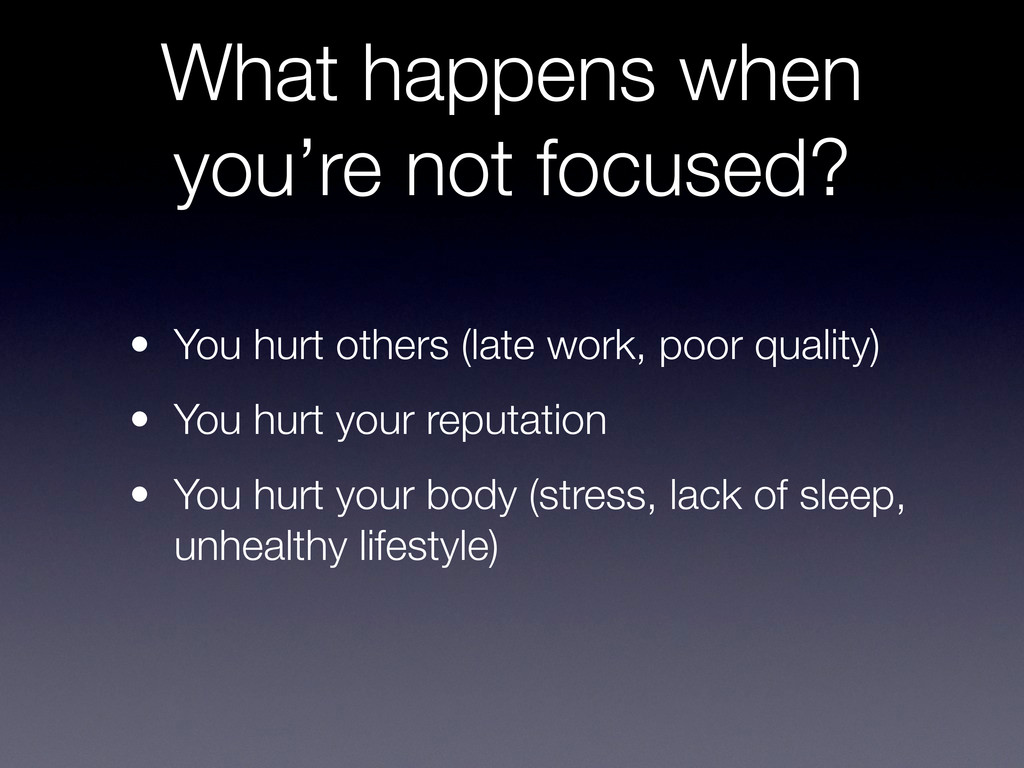 What happens when you're not focused? • You hur...