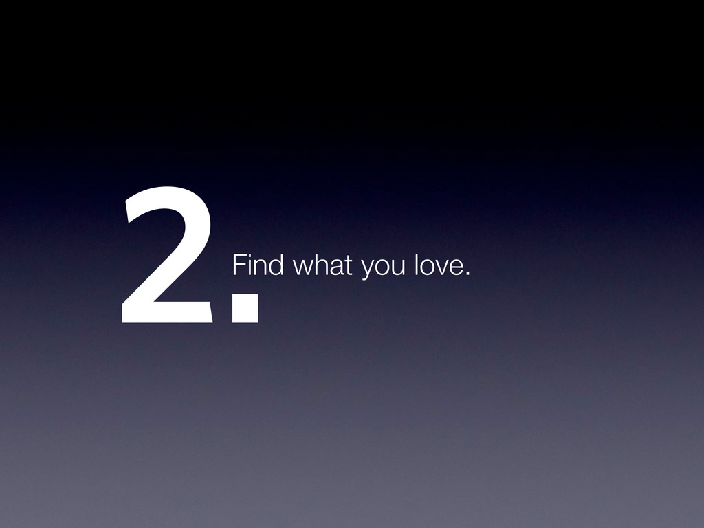 2.Find what you love.