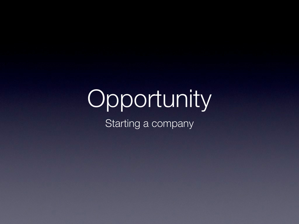 Opportunity Starting a company